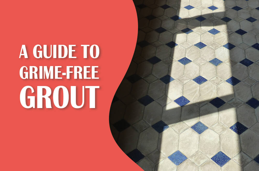 Why Routine Cleaning Isn't Enough: A Guide to Grime-Free Grout